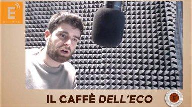 IL CAFFÈ DELL'ECO - Puntata 4 - Vaccino, il Tar boccia Spirlì e ristorazione ai tempi del Covid