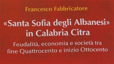 """""""Santa Sofia degli Albanesi in Calabria Citra"""" il libro del professor Francesco Fabbricatore"""